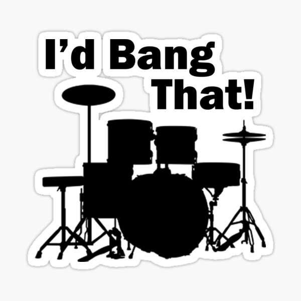 I'd Bang That! Sticker