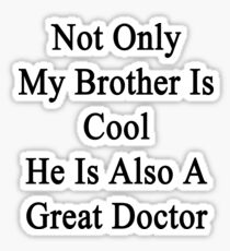 Not Only My Brother Is Cool He Is Also A Great Doctor Sticker