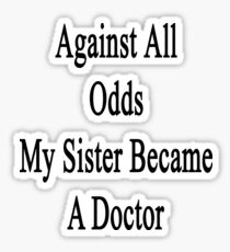 Against All Odds My Sister Became A Doctor Sticker
