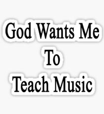 God Wants Me To Teach Music Sticker