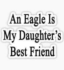 An Eagle Is My Daughter's Best Friend Sticker