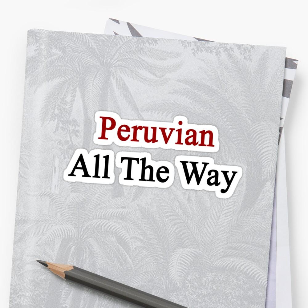 Peruvian All The Way by supernova23