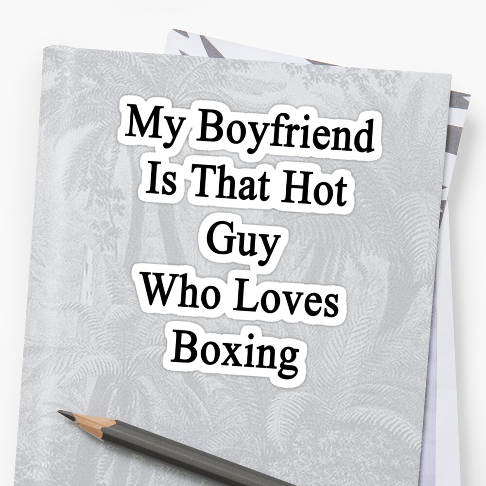 My Boyfriend Is That Hot Guy Who Loves Boxing  by supernova23