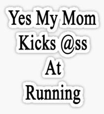 Yes My Mom Kicks Ass At Running Sticker