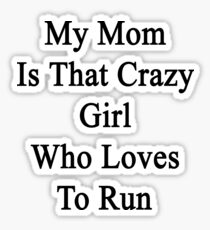 My Mom Is That Crazy Girl Who Loves To Run Sticker