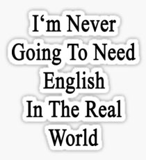 I'm Never Going To Need English In The Real World  Sticker