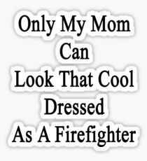 Only My Mom Can Look That Cool Dressed As A Firefighter Sticker
