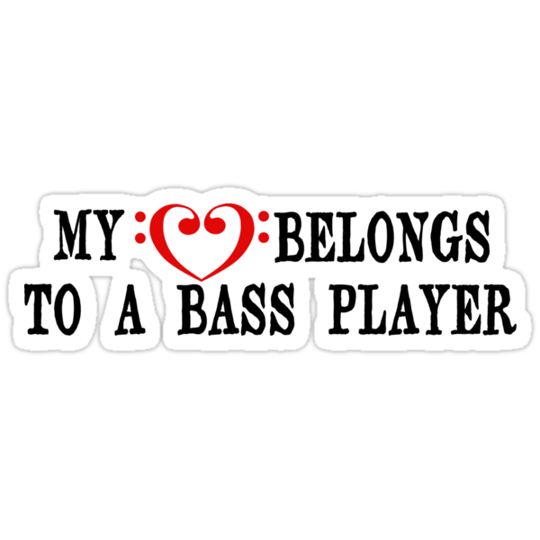 My Heart Belongs to a Bass Player by shakeoutfitters