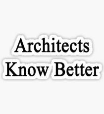 Architects Know Better Sticker