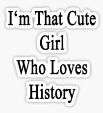 I'm That Cute Girl Who Loves History Sticker