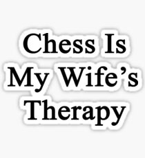 Chess Is My Wife's Therapy Sticker