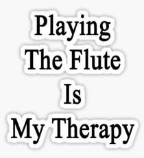 Playing The Flute Is My Therapy Sticker
