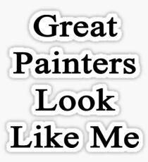 Great Painters Look Like Me Sticker