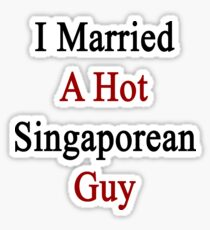 I Married A Hot Singaporean Guy Sticker