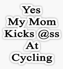 Yes My Mom Kicks Ass At Cycling Sticker