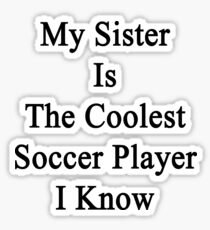 My Sister Is The Coolest Soccer Player I Know Sticker