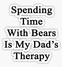 Spending Time With Bears Is My Dad's Therapy Sticker