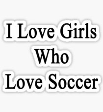 I Love Girls Who Love Soccer Sticker