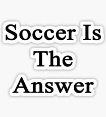 Soccer Is The Answer Sticker