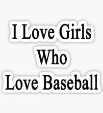 I Love Girls Who Love Baseball  Sticker