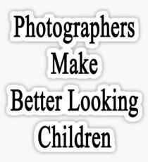Photographers Make Better Looking Children Sticker