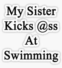 My Sister Kicks Ass At Swimming Sticker