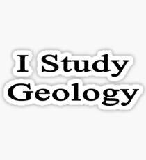 I Study Geology Sticker