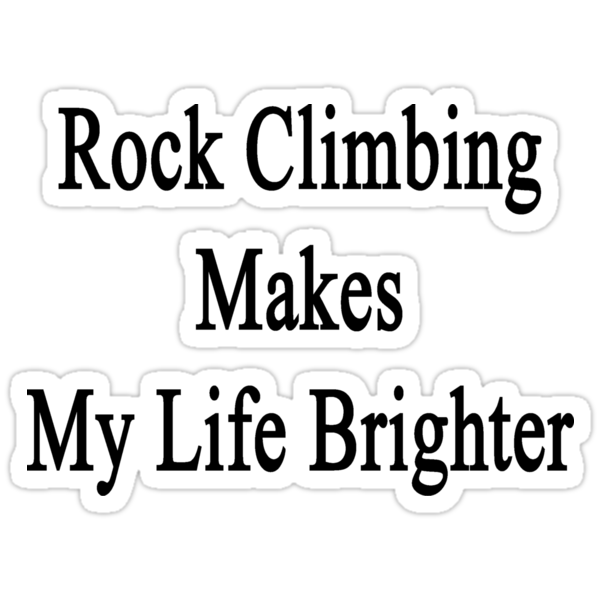Rock Climbing Makes My Life Brighter by supernova23