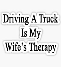 Driving A Truck Is My Wife's Therapy Sticker