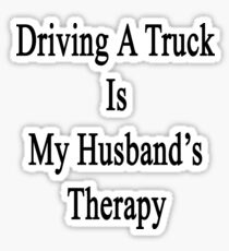 Driving A Truck Is My Husband's Therapy Sticker