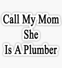 Call My Mom She Is A Plumber Sticker