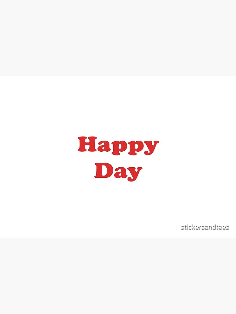Happy Day by stickersandtees