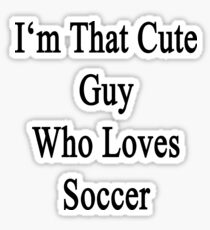 I'm That Cute Guy Who Loves Soccer Sticker