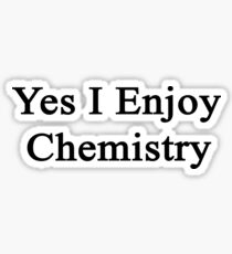 Yes I Enjoy Chemistry Sticker