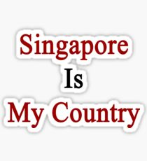 Singapore Is My Country Sticker