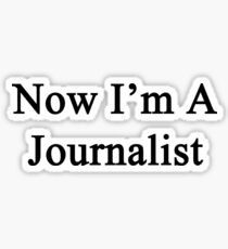 Now I'm A Journalist Sticker