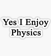 Yes I Enjoy Physics Sticker