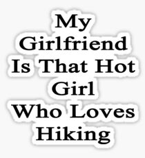 My Girlfriend Is That Hot Girl Who Loves Hiking Sticker