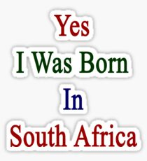 Yes I Was Born In South Africa Sticker