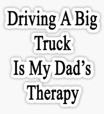Driving A Big Truck Is My Dad's Therapy Sticker