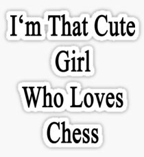 I'm That Cute Girl Who Loves Chess Sticker