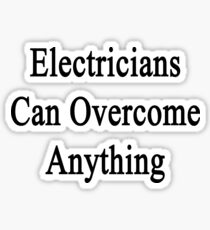 Electricians Can Overcome Anything  Sticker