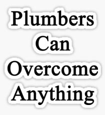 Plumbers Can Overcome Anything Sticker