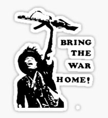 Bring the War Home! Sticker