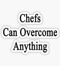 Chefs Can Overcome Anything Sticker