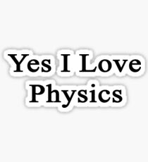 Yes I Love Physics  Sticker