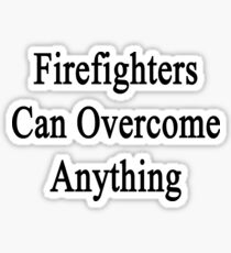 Firefighters Can Overcome Anything  Sticker