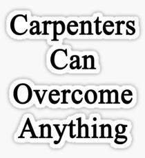 Carpenters Can Overcome Anything Sticker