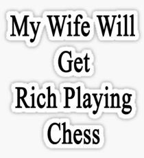 My Wife Will Get Rich Playing Chess Sticker