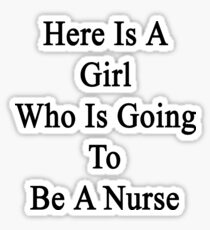 Here Is A Girl Who Is Going To Be A Nurse Sticker